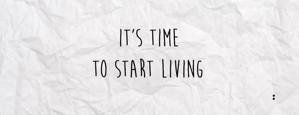 Time to start living_1
